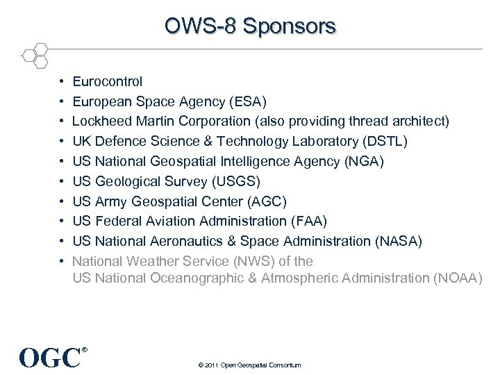 OWS-8 Sponsors • • • Eurocontrol European Space Agency (ESA) Lockheed Martin Corporation (also