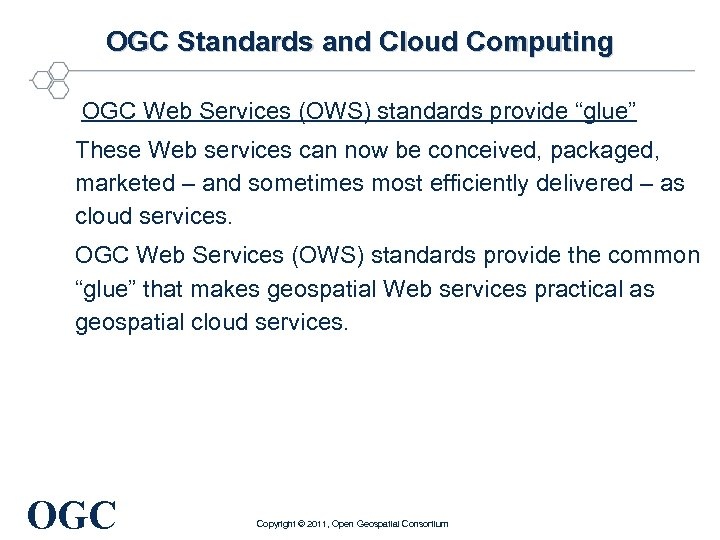 "OGC Standards and Cloud Computing OGC Web Services (OWS) standards provide ""glue"" These Web"