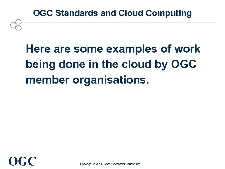 OGC Standards and Cloud Computing Here are some examples of work being done in