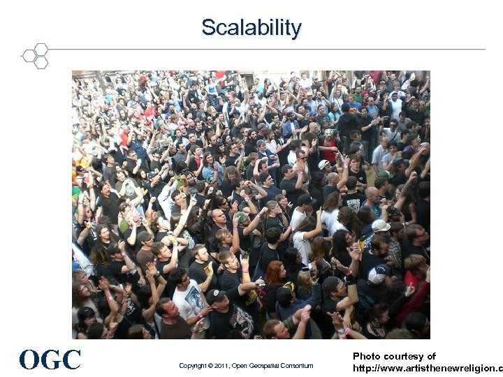 Scalability OGC Copyright © 2011, Open Geospatial Consortium Photo courtesy of http: //www. artisthenewreligion.
