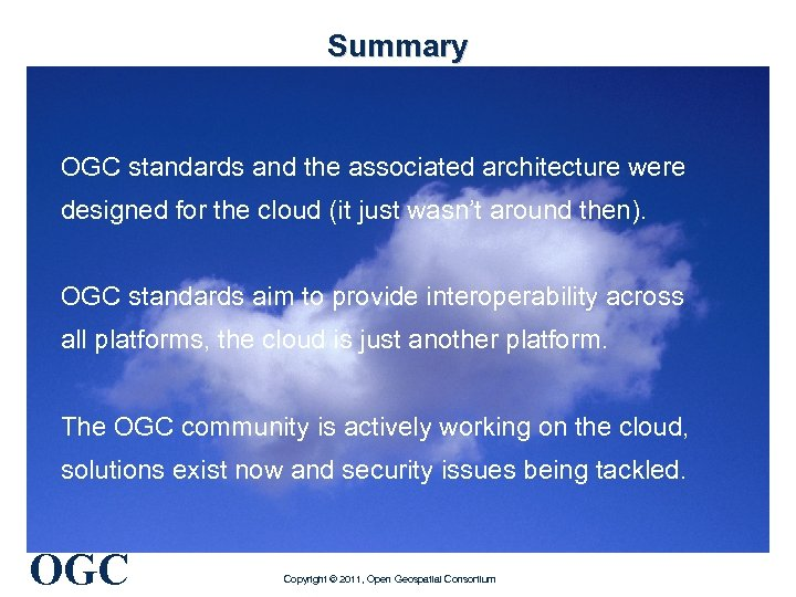 Summary OGC standards and the associated architecture were designed for the cloud (it just