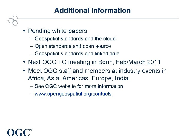 Additional Information • Pending white papers – Geospatial standards and the cloud – Open
