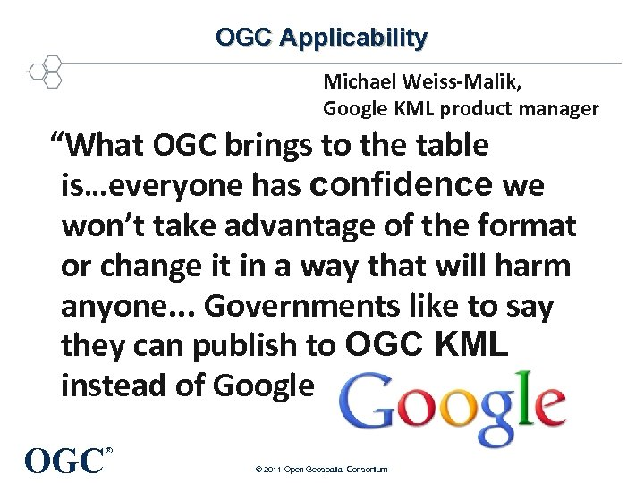 "OGC Applicability Michael Weiss-Malik, Google KML product manager ""What OGC brings to the table"