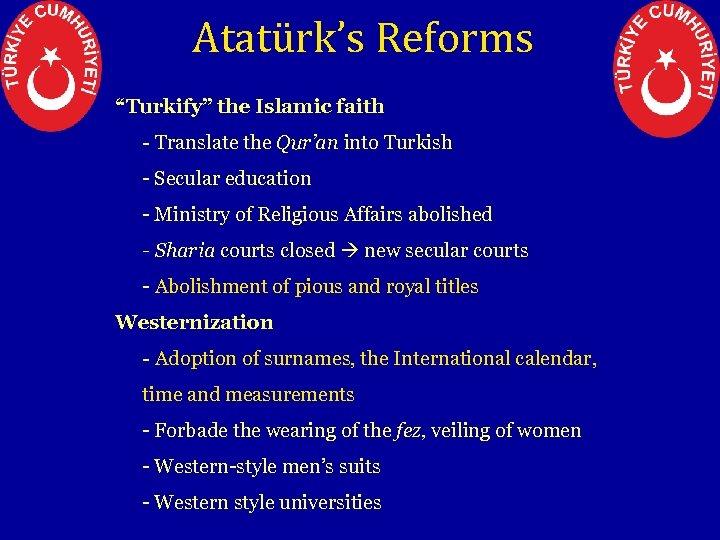 """Atatürk's Reforms """"Turkify"""" the Islamic faith - Translate the Qur'an into Turkish - Secular"""