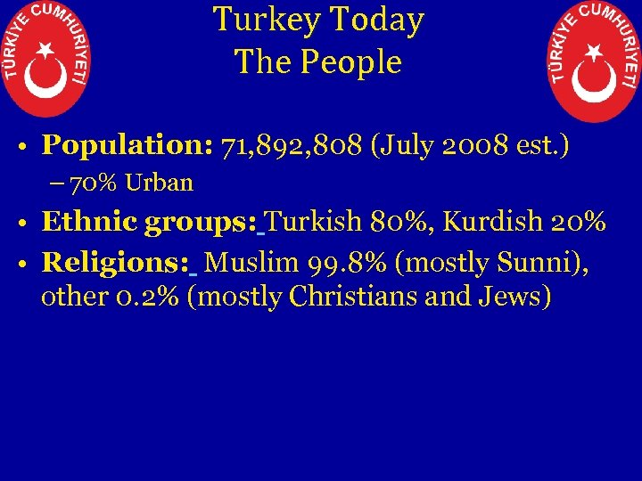 Turkey Today The People • Population: 71, 892, 808 (July 2008 est. ) –