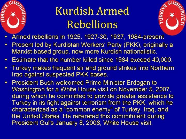 Kurdish Armed Rebellions • Armed rebellions in 1925, 1927 -30, 1937, 1984 -present •