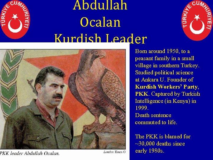 Abdullah Ocalan Kurdish Leader Born around 1950, to a peasant family in a small