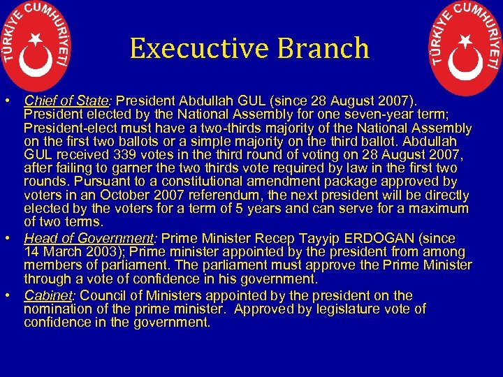 Execuctive Branch • Chief of State: President Abdullah GUL (since 28 August 2007). President