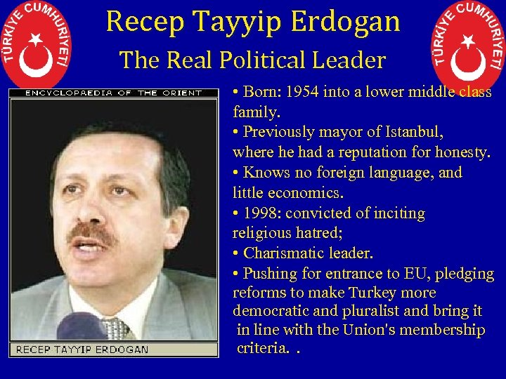 Recep Tayyip Erdogan The Real Political Leader • Born: 1954 into a lower middle