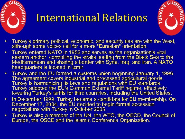 International Relations • Turkey's primary political, economic, and security ties are with the West,