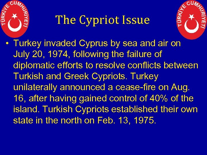 The Cypriot Issue • Turkey invaded Cyprus by sea and air on July 20,