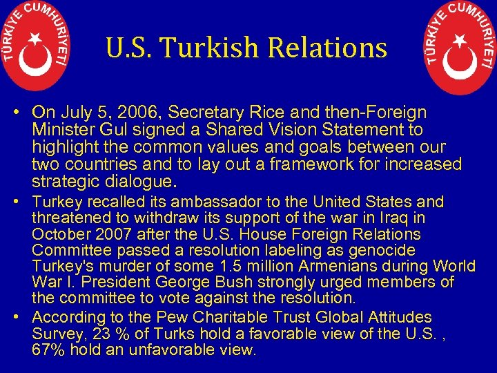 U. S. Turkish Relations • On July 5, 2006, Secretary Rice and then-Foreign Minister