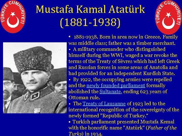 Mustafa Kamal Atatürk (1881 -1938) • 1881 -1938. Born in area now in Greece.