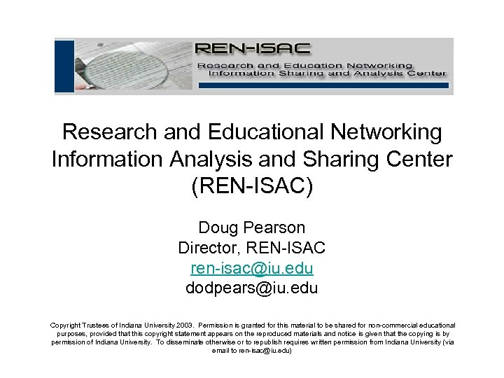 Research and Educational Networking Information Analysis and Sharing Center (REN-ISAC) Doug Pearson Director, REN-ISAC