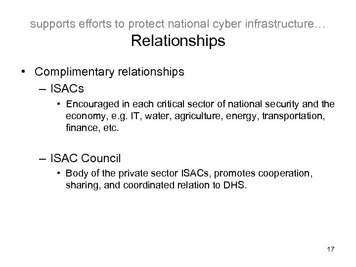 supports efforts to protect national cyber infrastructure… Relationships • Complimentary relationships – ISACs •