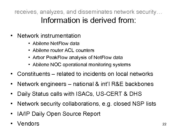 receives, analyzes, and disseminates network security… Information is derived from: • Network instrumentation •