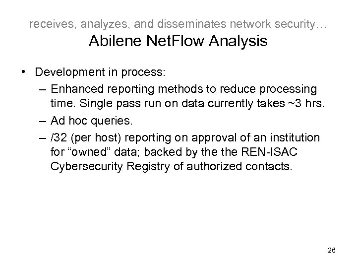 receives, analyzes, and disseminates network security… Abilene Net. Flow Analysis • Development in process: