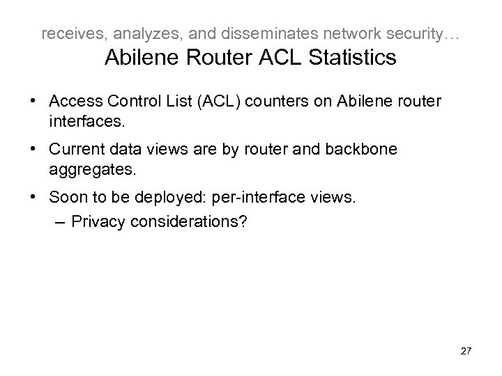 receives, analyzes, and disseminates network security… Abilene Router ACL Statistics • Access Control List