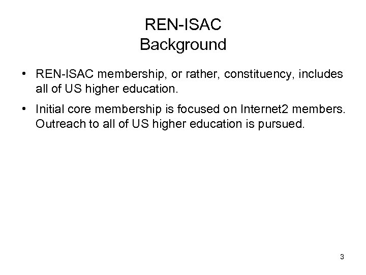 REN-ISAC Background • REN-ISAC membership, or rather, constituency, includes all of US higher education.
