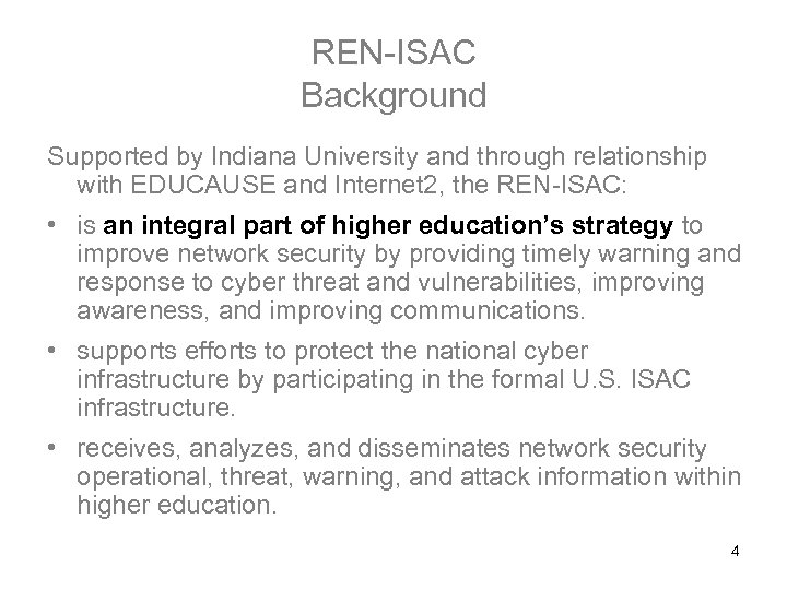 REN-ISAC Background Supported by Indiana University and through relationship with EDUCAUSE and Internet 2,
