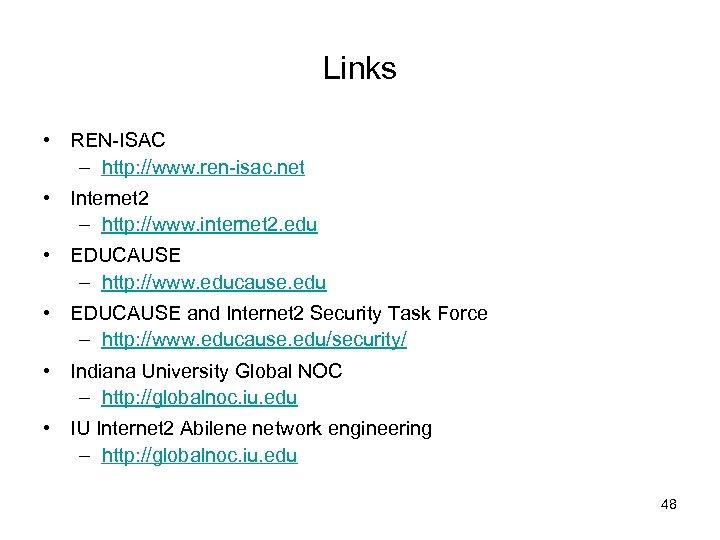 Links • REN-ISAC – http: //www. ren-isac. net • Internet 2 – http: //www.