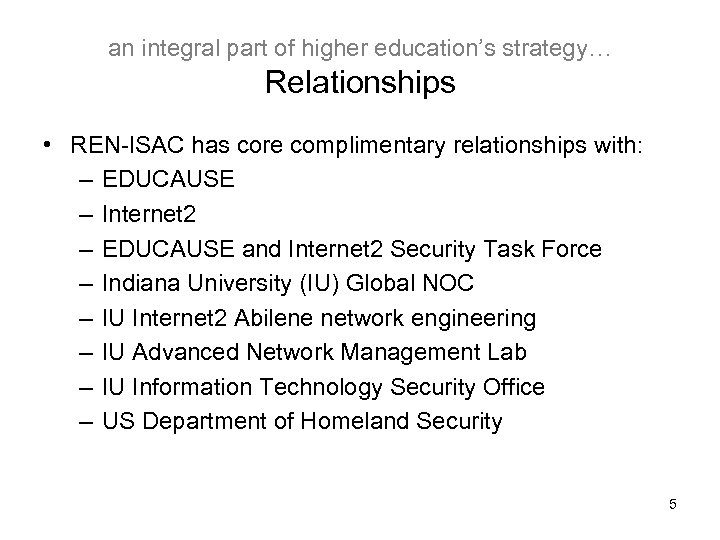 an integral part of higher education's strategy… Relationships • REN-ISAC has core complimentary relationships