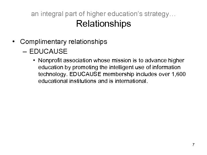 an integral part of higher education's strategy… Relationships • Complimentary relationships – EDUCAUSE •