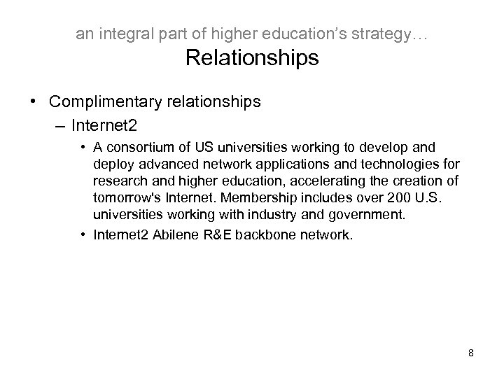 an integral part of higher education's strategy… Relationships • Complimentary relationships – Internet 2