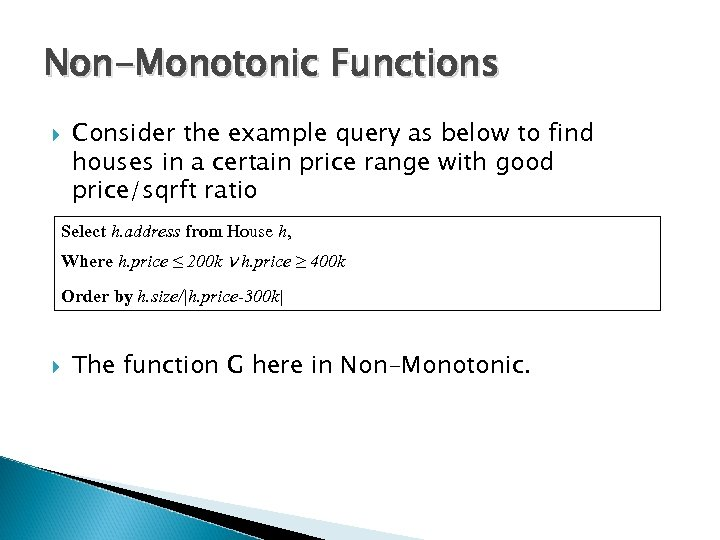Non-Monotonic Functions Consider the example query as below to find houses in a certain