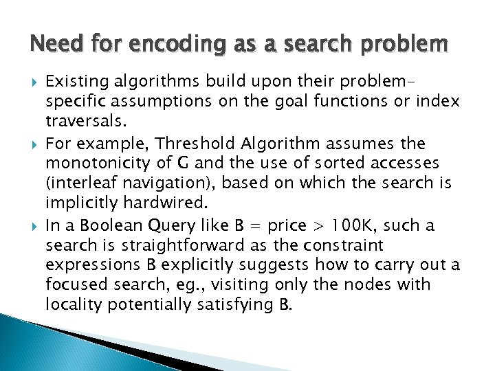 Need for encoding as a search problem Existing algorithms build upon their problemspecific assumptions
