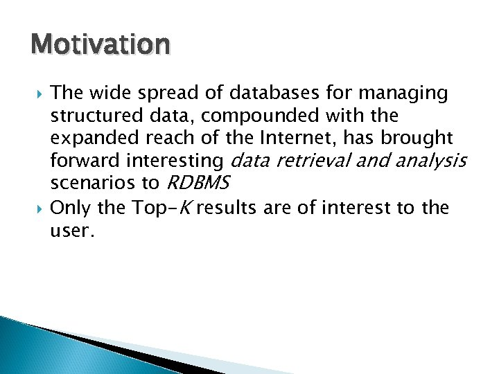 Motivation The wide spread of databases for managing structured data, compounded with the expanded