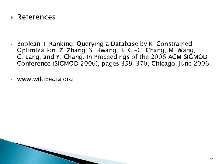 • • References Boolean + Ranking: Querying a Database by K-Constrained Optimization. Z.