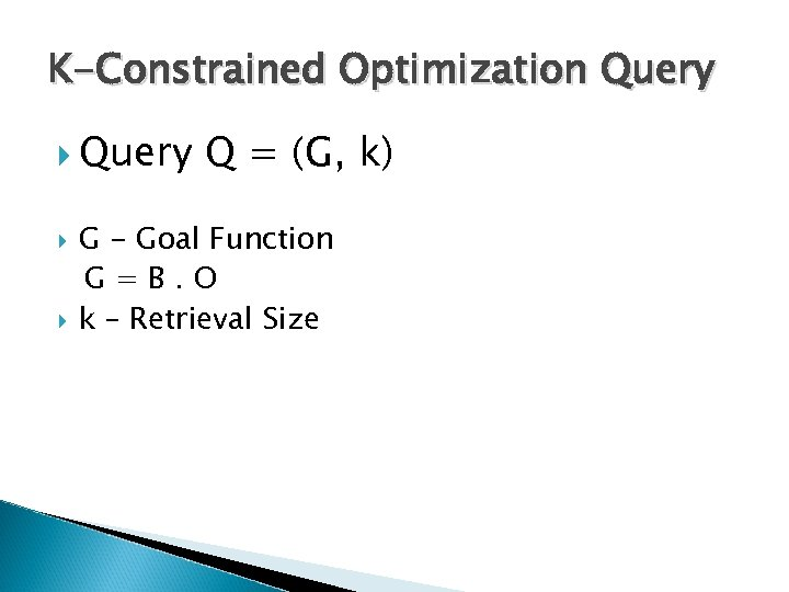 K-Constrained Optimization Query Q = (G, k) G - Goal Function G=B. O k