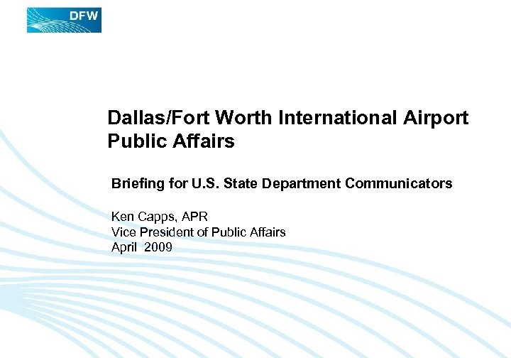 Dallas/Fort Worth International Airport Public Affairs Briefing for U. S. State Department Communicators Ken