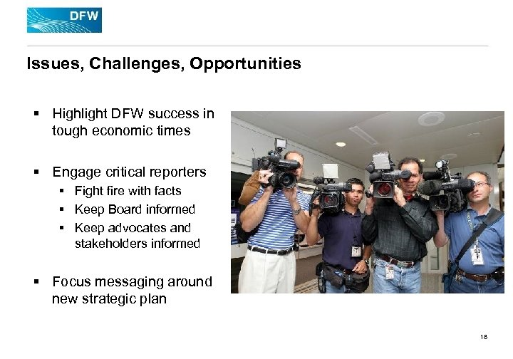 Issues, Challenges, Opportunities § Highlight DFW success in tough economic times § Engage critical