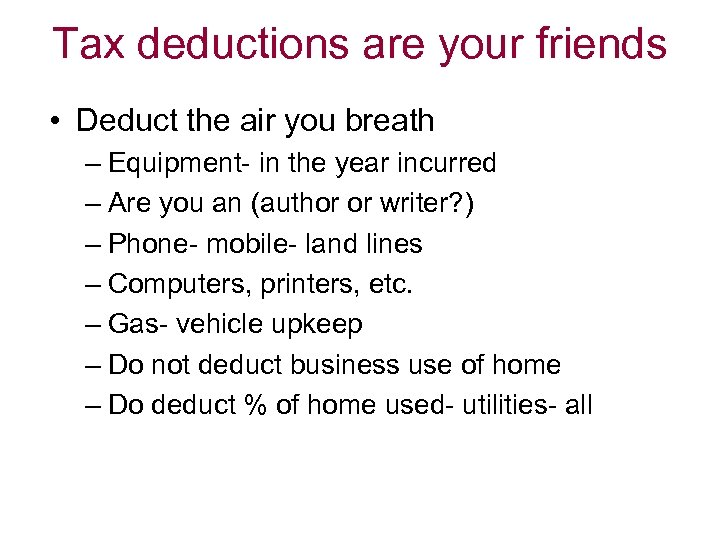 Tax deductions are your friends • Deduct the air you breath – Equipment- in