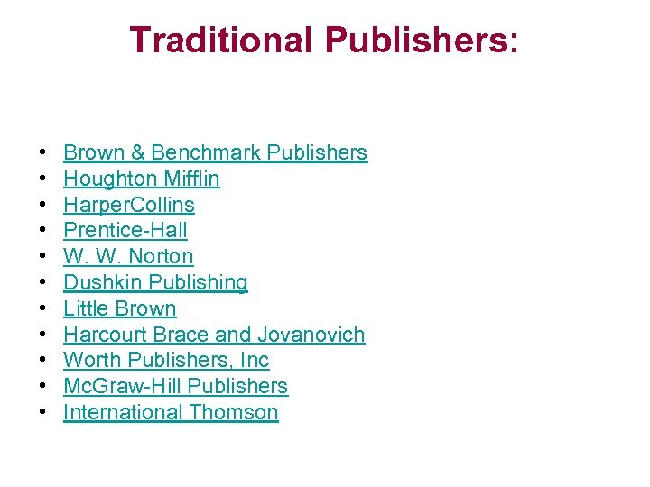 Traditional Publishers: • • • Brown & Benchmark Publishers Houghton Mifflin Harper. Collins Prentice-Hall