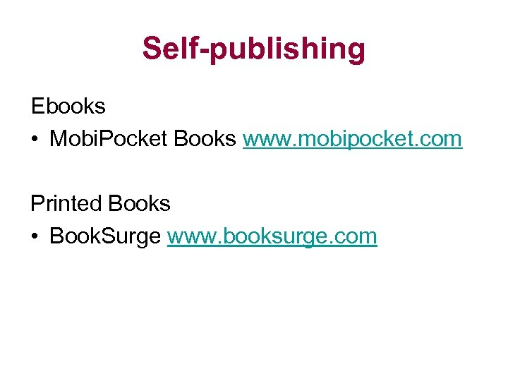 Self-publishing Ebooks • Mobi. Pocket Books www. mobipocket. com Printed Books • Book. Surge