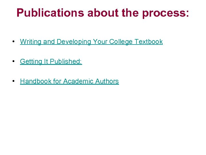 Publications about the process: • Writing and Developing Your College Textbook • Getting It