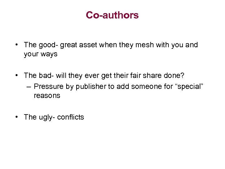 Co-authors • The good- great asset when they mesh with you and your ways