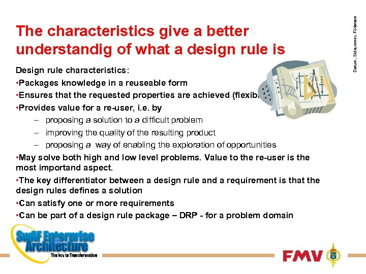 Design rule characteristics: • Packages knowledge in a reuseable form • Ensures that the
