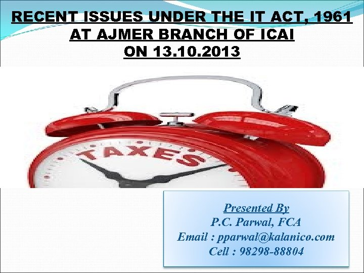 RECENT ISSUES UNDER THE IT ACT, 1961 AT AJMER BRANCH OF ICAI ON 13.