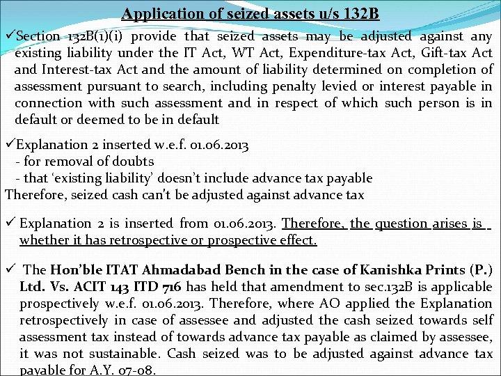 Application of seized assets u/s 132 B üSection 132 B(1)(i) provide that seized assets
