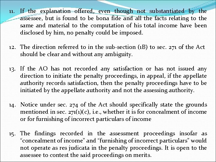 11. If the explanation offered, even though not substantiated by the assessee, but is