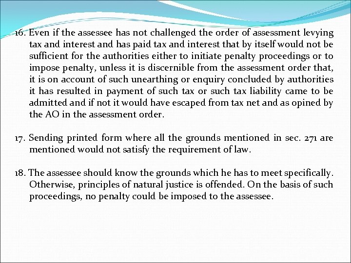 16. Even if the assessee has not challenged the order of assessment levying tax