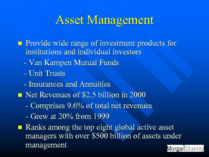 Asset Management Provide wide range of investment products for institutions and individual investors -