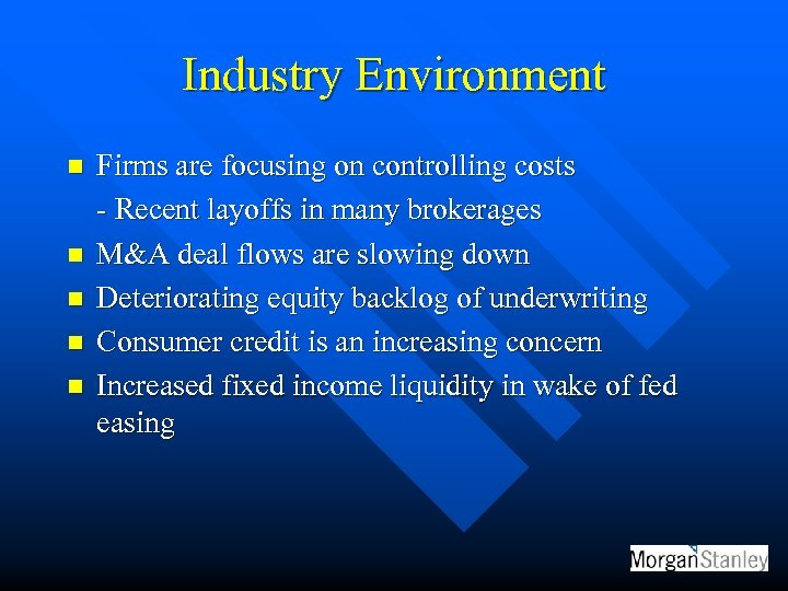 Industry Environment n n n Firms are focusing on controlling costs - Recent layoffs