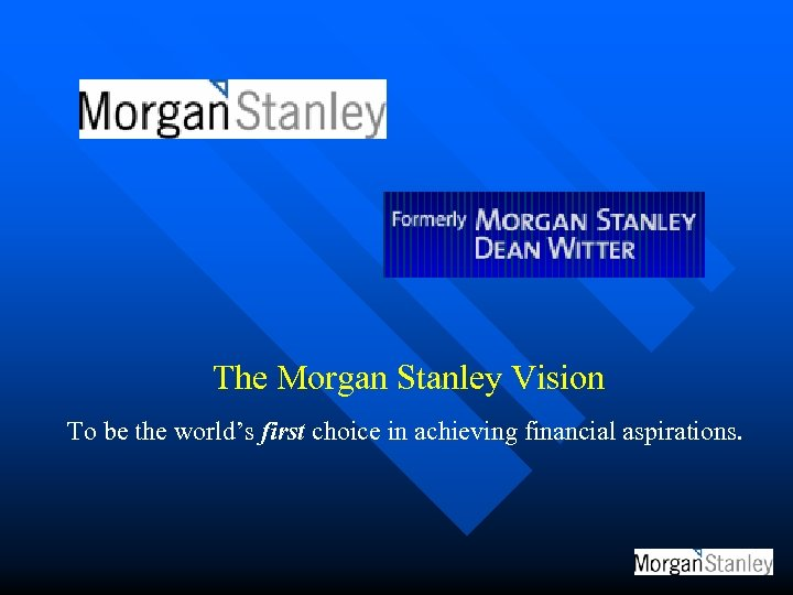 The Morgan Stanley Vision To be the world's first choice in achieving financial aspirations.