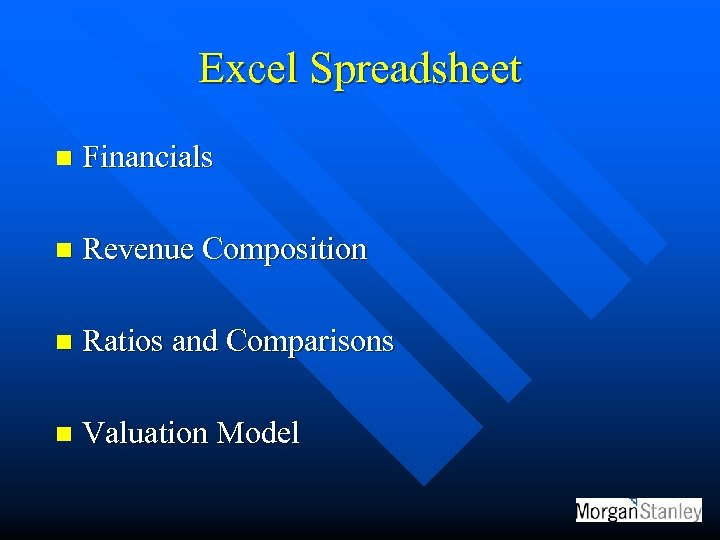 Excel Spreadsheet n Financials n Revenue Composition n Ratios and Comparisons n Valuation Model