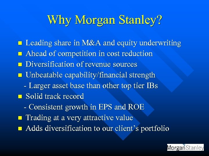 Why Morgan Stanley? Leading share in M&A and equity underwriting n Ahead of competition